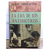 La Era De Los Antibióticos Raul Alberto Wapnir Microcentro