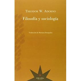 Filosofía Y Sociología Theodor Adorno Envío Gratis