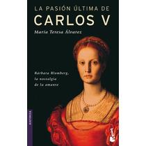 La Pasión Última De Carlos V (novela Histórica) Envío Gratis