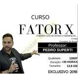Curso Fator X 2018 - Completo - Pedro Superti + 5000 Brindes
