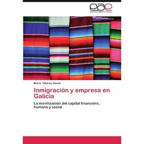 Libro Inmigracion Y Empresa En Galicia - Nuevo