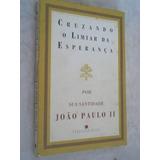 * Livro - Cruzando O Limiar Da Esperança - João Paulo Il