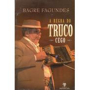 Livro - Bagre Fagundes - A Regra Do Truco Cego