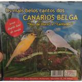 Cd Os Mais Belos Cantos Dos Canários Belgas ( Voz De Ouro )
