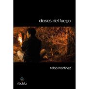 Dioses Del Fuego - Fabio Martinez