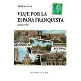 Viaje Por La España Franquista. 1969 - 1970 (base Hispánica