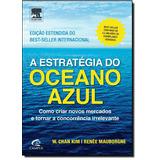 Estratégia Do Oceano Azul, A: Como Criar Novos Mercados E T