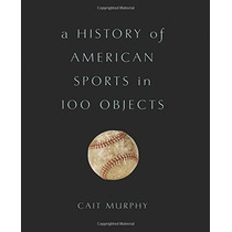 Libro A History Of American Sports In 100 Objects - Nuevo