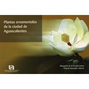 Plantas Ornamentales De La Ciudad De Aguascalientes (2009) C