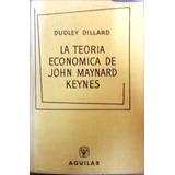 La Teoria Economica De John Maynard Keynes - Dudley Dillard.