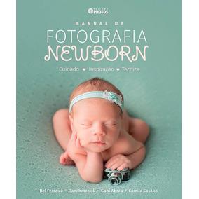 Livro Manual Da Fotografia Newborn - Editora Photos