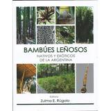 Rúgolo. Bambúes Leñosos Nativos Y Exóticos De La Argentina.