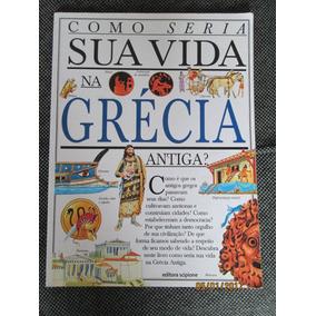 Livro Como Seria Sua Vida Na Grécia Antiga - Ed.scipione