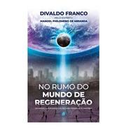 No Rumo Do Mundo De Regeneração  - Divaldo P. Franco