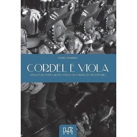 Cordel E Viola - Literatura Popular Em Versos Na Formação