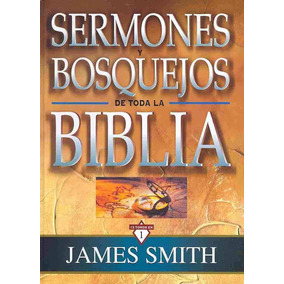 Sermones Y Bosquejos De Toda La Biblia - James Smith Pdf.