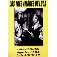 Los Tres Amores De Lola-lola Flores, Agustin Lara, L.aguilar