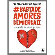 Libro Basta De Amores De Mierda 2 - El Pela Gonzalo Romero
