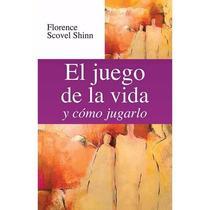El Juego De La Vida Y Como Jugarlo Florence Scovel Shinn
