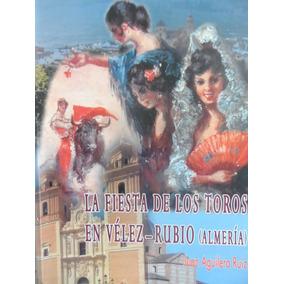 Libros Taurinos, La Fiesta De Toros En Velez, Tauromaquia