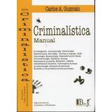 Criminalística Manual 2º Edición - Guzmán Carlos - B De F.