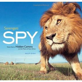 Libro Serengeti Spy: Views From A Hidden Camera On The Pla