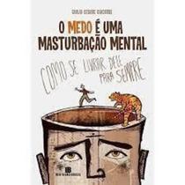 O Medo É Uma Masturbação Mental Giulio Cesare Giacobbe