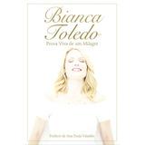 Livro Bianca Toledo - Prova Viva De Um Milagre