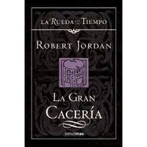 La Rueda Del Tiempo 3: La Gran Caceria; Robert Envío Gratis