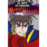 El Arte De Dibujar Manga Paquete De 6 Libros Heroes Villanos