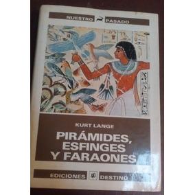 Pirámides, Esfinges Y Faraones Kurt Lange