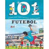 101 Coisas Que Voce Deveria Saber Sobre Futebol