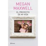 Libro El Proyecto De Mi Vida De Megan Maxwell