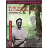 Pablo Neruda Los Caminos De Oriente De Edmundo Olivares
