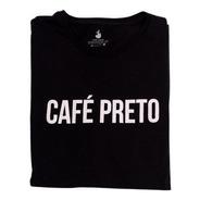 Camiseta Café Preto - Unissex - 100% Algodão