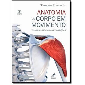 Anatomia Do Corpo Em Movimento: Ossos, Músculos E Articula