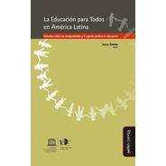 La Educación Para Todos En América Latina. Estudios Sobre La