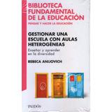 Gestionar Una Escuela Con Aulas Heterogéneas - R. Anijovich
