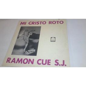 Lp Mi Cristo Roto Ramón Cue S.j. Buen Estado