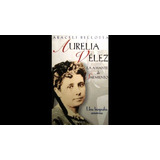 Aurelia Vélez. Araceli Bellotta. Planeta. Yatay Libros.