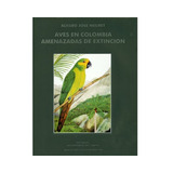Aves En Colombia Amenazadas De Extinción