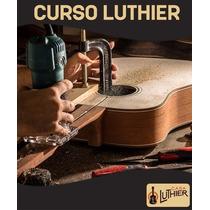 Como Ser Um Luthier,curso Luthier,apostilas Luthier + Brinde