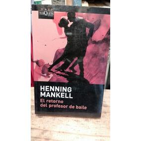 El Retorno Del Profesor De Baile Henning Mankell