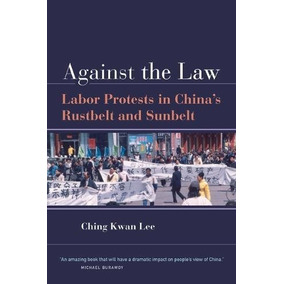 Book : Against The Law: Labor Protests In Chinas Rustbelt..