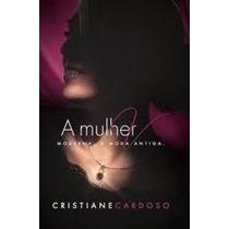 Livro A Mulher V - Moderna, À Moda Antiga Cristiane Cardoso