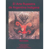 El Arte Rupestre De Argentina Indígena. Noroeste