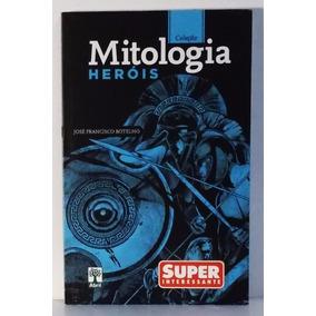 Mitologia - Heróis José Francisco Botelho Superinteressante