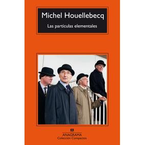 Las Particulas Elementales. Michel Houellebecq. Anagrama