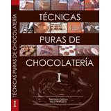 Libro Técnicas Puras De Chocolatería I