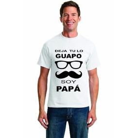A Playeras Personalizadas Para Papá Mod. 10 Deja Tu Lo Guap